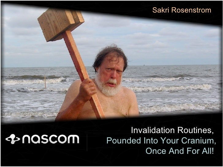Invalidation Routines,  Pounded Into Your Cranium,  Once And For All!   Sakri Rosenstrom