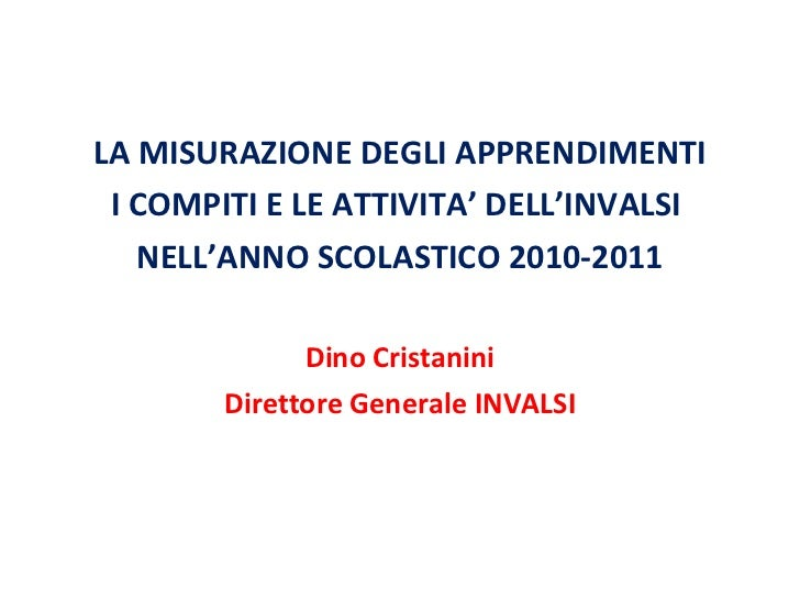 <ul><li>LA MISURAZIONE DEGLI APPRENDIMENTI </li></ul><ul><li>I COMPITI E LE ATTIVITA' DELL'INVALSI  </li></ul><ul><li>NELL...