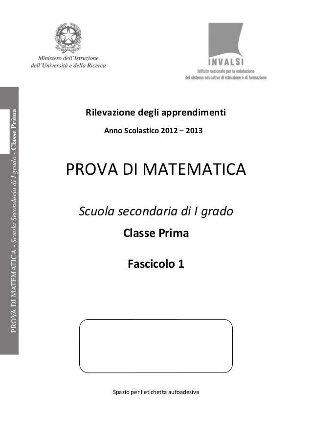 Rilevazione degli apprendimenti Anno Scolastico 2012 – 2013 PROVA DI MATEMATICA Scuola secondaria di I grado Classe Prima ...