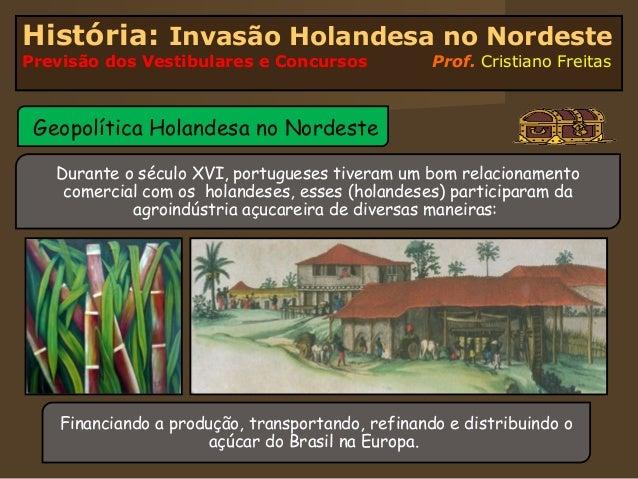 História: Invasão Holandesa no NordestePrevisão dos Vestibulares e Concursos              Prof. Cristiano Freitas Geopolít...