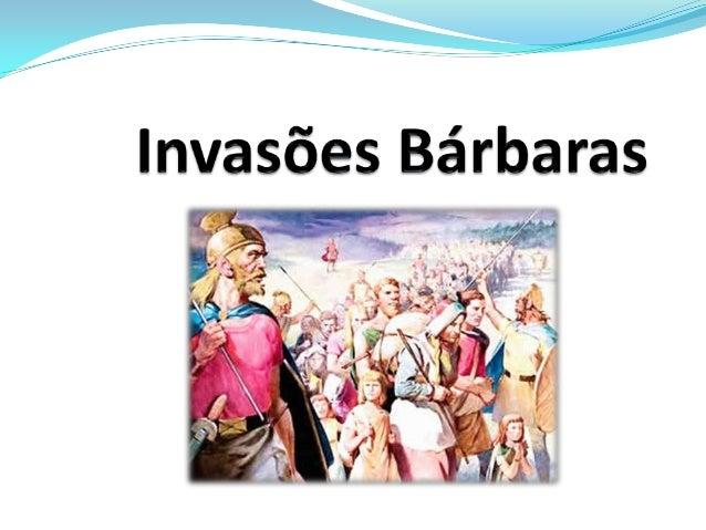 Migrações bárbaras  Habitando as regiões fronteiriças ao Império Romano, os povos bárbaros foram penetrando os território...