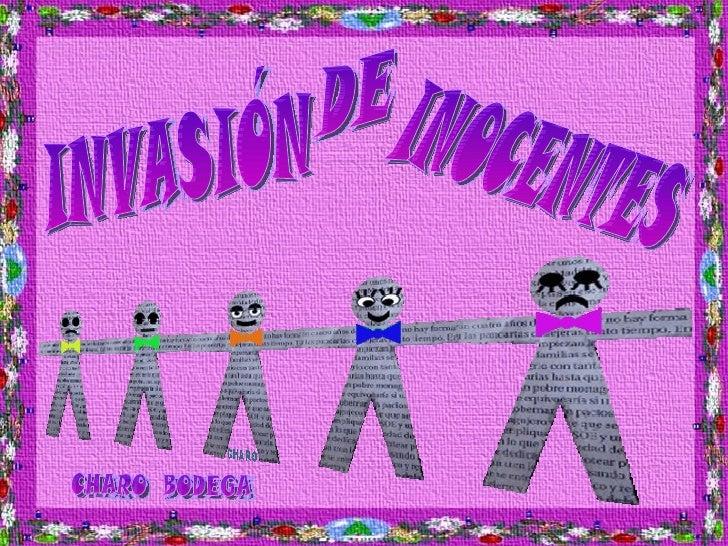 INVASIÓN  DE  INOCENTES CHARO  BODEGA