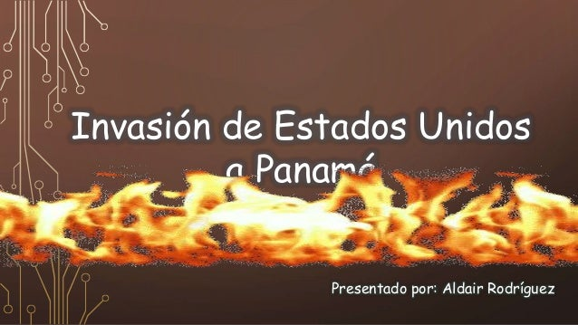 Invasión de Estados Unidos a Panamá Presentado por: Aldair Rodríguez