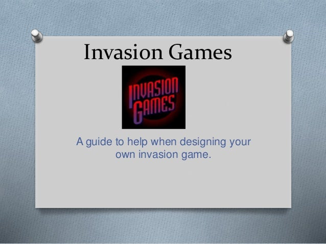 Invasion Games A guide to help when designing your own invasion game.