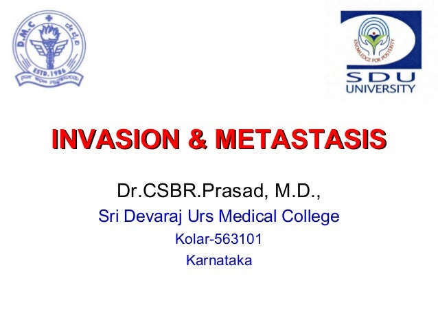 INVASION & METASTASISINVASION & METASTASIS Dr.CSBR.Prasad, M.D., Sri Devaraj Urs Medical College Kolar-563101 Karnataka