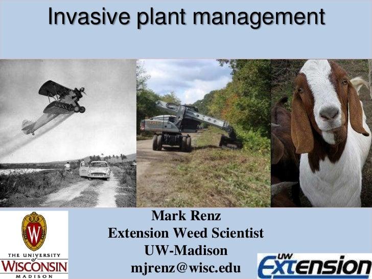 Invasive plant management<br />Mark Renz<br />Extension Weed Scientist<br />UW-Madison<br />mjrenz@wisc.edu<br />