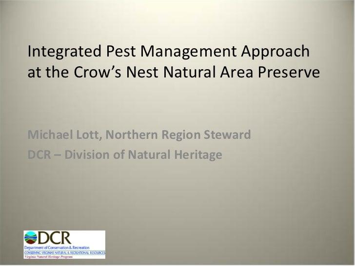 Integrated Pest Management Approachat the Crow's Nest Natural Area PreserveMichael Lott, Northern Region StewardDCR – Divi...