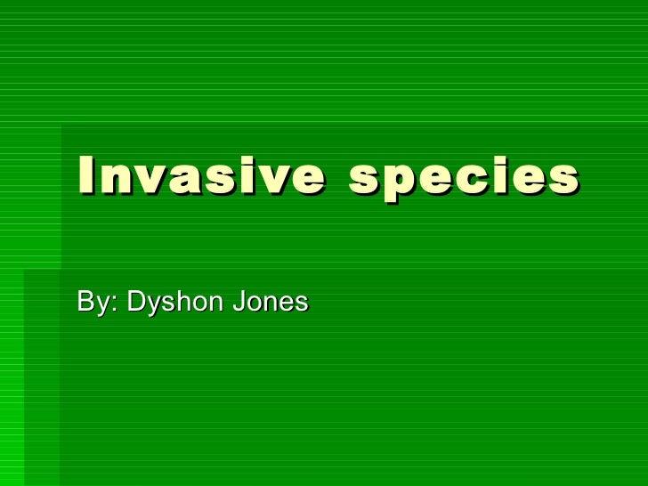 Invasive species By: Dyshon Jones