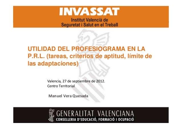 UTILIDAD DEL PROFESIOGRAMA EN LA P.R.L. (tareas, criterios de aptitud, límite de las adaptaciones) Valencia, 27 de septiem...