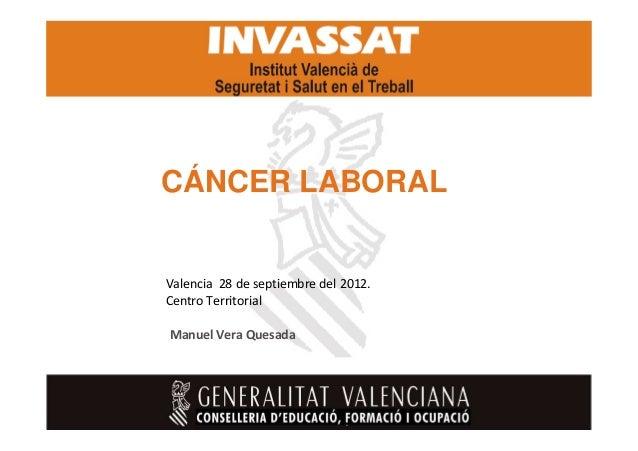 CÁNCER LABORAL  Valencia 28 de septiembre del 2012. Centro Territorial Manuel Vera Quesada