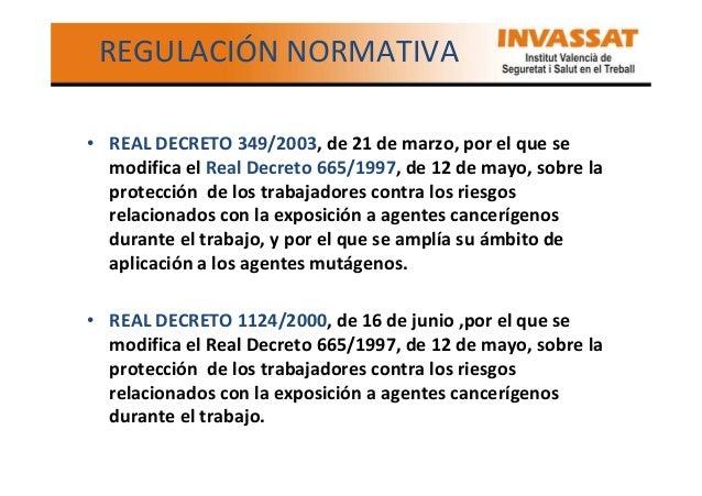REGULACIÓN NORMATIVA • REAL DECRETO 349/2003, de 21 de marzo, por el que se modifica el Real Decreto 665/1997, de 12 de ma...