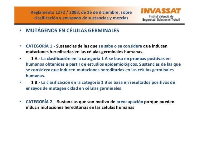 Reglamento 1272 / 2008, de 16 de diciembre, sobre clasificación y envasado de sustancias y mezclas  • MUTÁGENOS EN CÉLULAS...