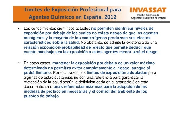 Límites de Exposición Profesional para Agentes Químicos en España. 2012 •  Los conocimientos científicos actuales no permi...