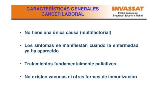 CARACTERÍSTICAS GENERALES CANCER LABORAL  • No tiene una única causa (multifactorial) • Los síntomas se manifiestan cuando...