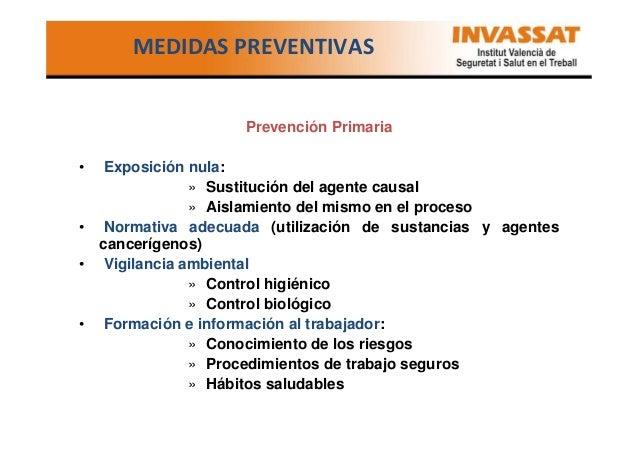 MEDIDAS PREVENTIVAS  Prevención Primaria •  Exposición nula: » Sustitución del agente causal » Aislamiento del mismo en el...