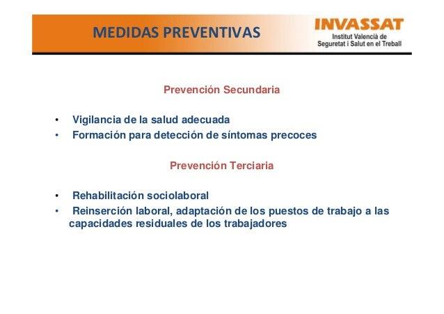MEDIDAS PREVENTIVAS  Prevención Secundaria • •  Vigilancia de la salud adecuada Formación para detección de síntomas preco...