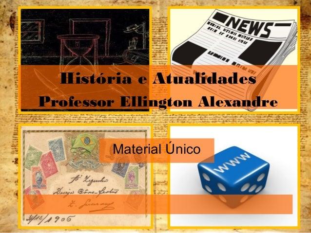 Material Único História e Atualidades Professor Ellington Alexandre