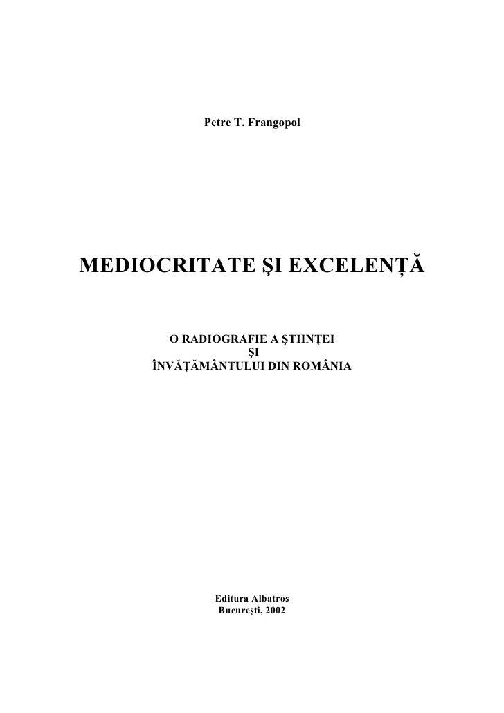 Petre T. FrangopolMEDIOCRITATE ŞI EXCELENŢĂ       O RADIOGRAFIE A ŞTIINŢEI                 ŞI     ÎNVĂŢĂMÂNTULUI DIN ROMÂN...