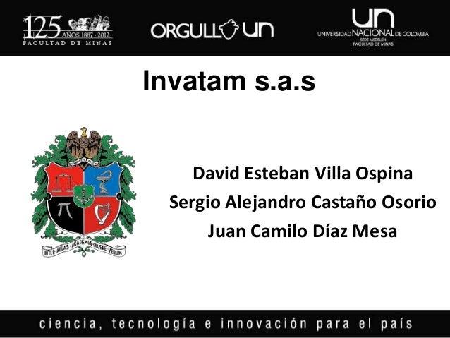 Invatam s.a.s    David Esteban Villa Ospina Sergio Alejandro Castaño Osorio      Juan Camilo Díaz Mesa