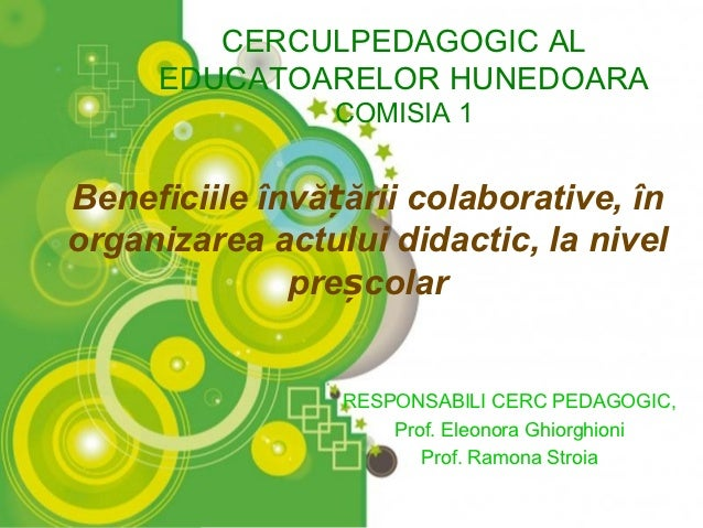 CERCULPEDAGOGIC AL     EDUCATOARELOR HUNEDOARA                COMISIA 1Beneficiile învățării colaborative, înorganizarea a...