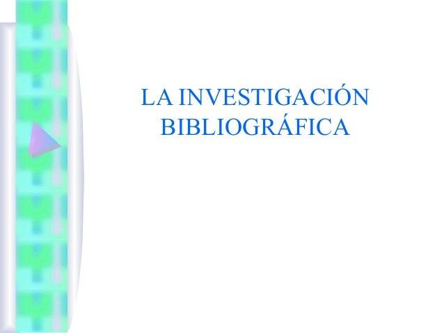 LA INVESTIGACIÓN BIBLIOGRÁFICA