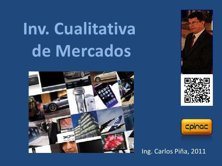 Inv. Cualitativa de Mercados                   Ing. Carlos Piña, 2011