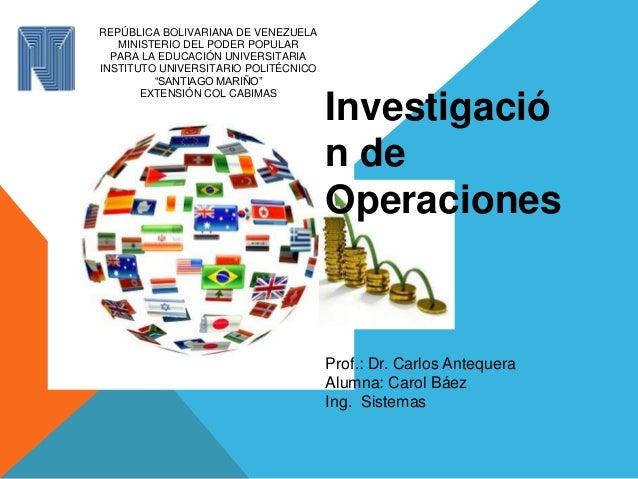 Investigació n de Operaciones REPÚBLICA BOLIVARIANA DE VENEZUELA MINISTERIO DEL PODER POPULAR PARA LA EDUCACIÓN UNIVERSITA...