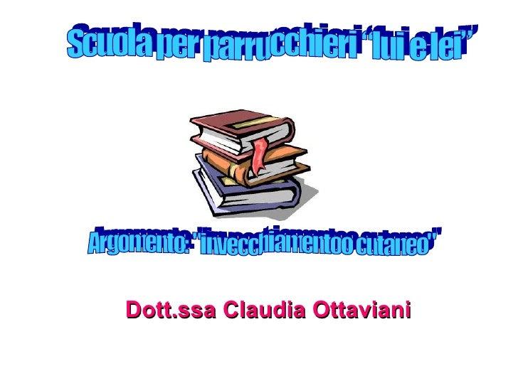 """Dott.ssa Claudia Ottaviani Scuola per parrucchieri """"lui e lei"""" Argomento: """"invecchiamentoo cutaneo"""""""