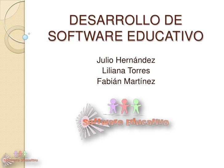 DESARROLLO DE SOFTWARE EDUCATIVO<br />Julio Hernández<br />Liliana Torres<br />Fabián Martínez<br />