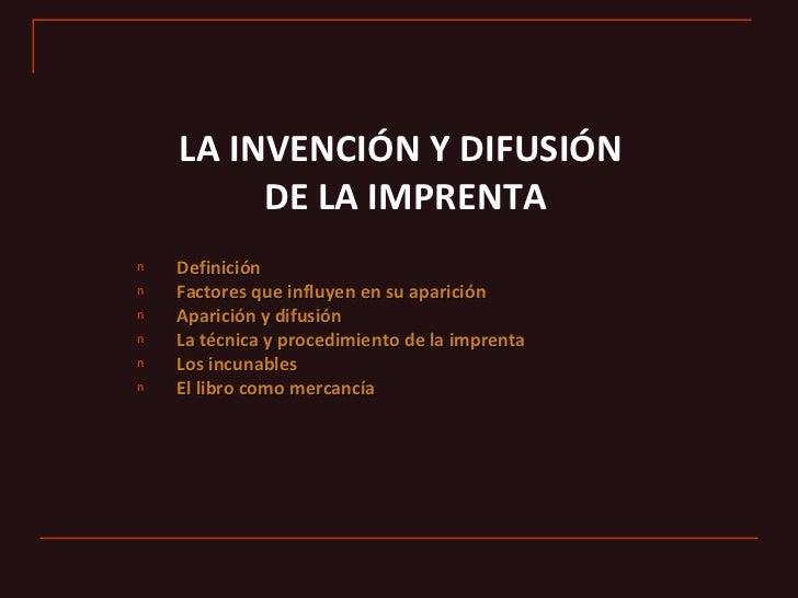 LA INVENCIÓN Y DIFUSIÓN         DE LA IMPRENTAn   Definiciónn   Factores que influyen en su apariciónn   Aparición y difus...