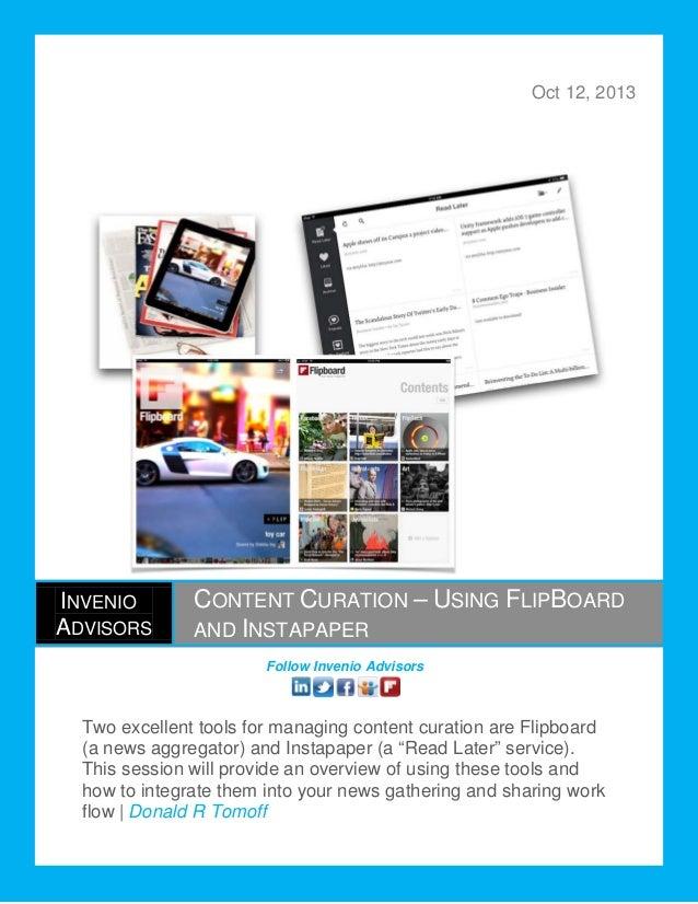 Oct 12, 2013  INVENIO ADVISORS  CONTENT CURATION – USING FLIPBOARD AND INSTAPAPER Follow Invenio Advisors  Two excellent t...