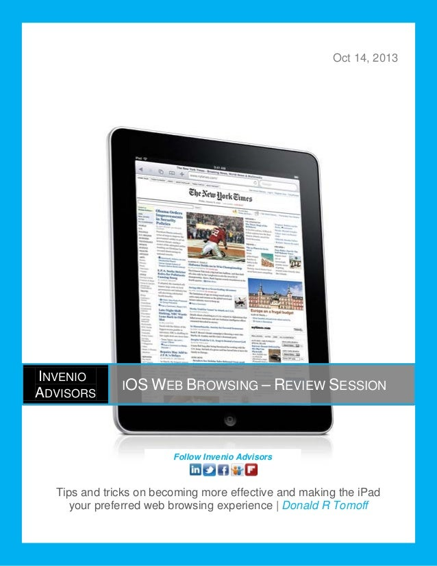 Oct 14, 2013  INVENIO ADVISORS  IOS WEB BROWSING – REVIEW SESSION  Follow Invenio Advisors  Tips and tricks on becoming mo...