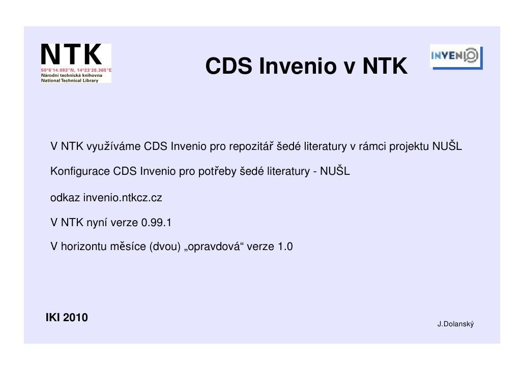 CDS Invenio v NTKV NTK využíváme CDS Invenio pro repozitář šedé literatury v rámci projektu NUŠLKonfigurace CDS Invenio pr...