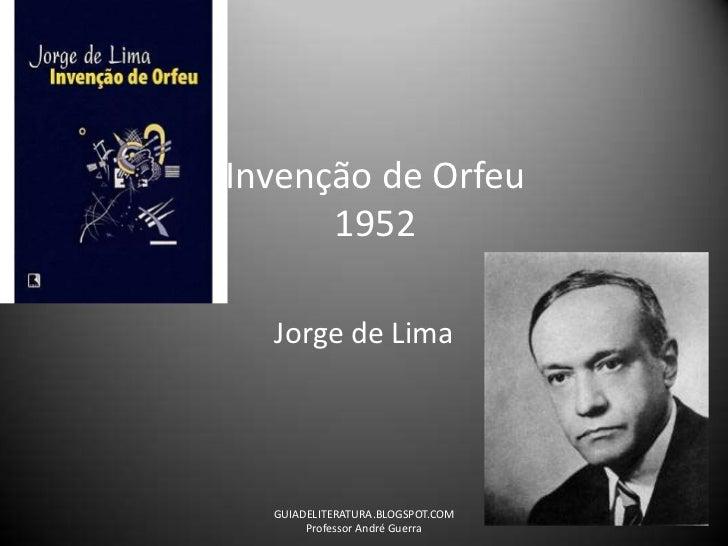 Invenção de Orfeu1952<br />Jorge de Lima<br />GUIADELITERATURA.BLOGSPOT.COM                                 Professor Andr...