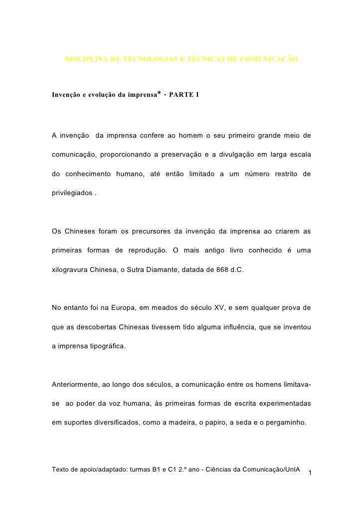 DISCIPLINA DE TECNOLOGIAS E TÉCNICAS DE COMUNICAÇÃO    Invenção e evolução da imprensa* - PARTE I     A invenção da impren...