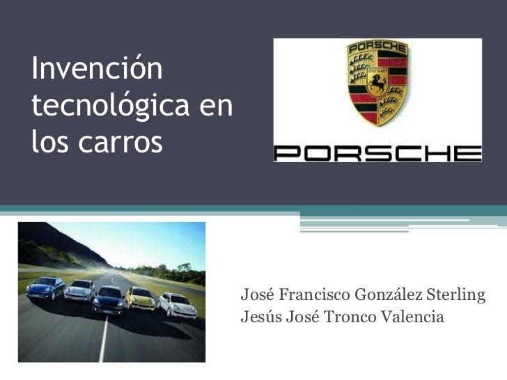 Invencióntecnológica enlos carros                 José Francisco González Sterling                 Jesús José Tronco Valen...