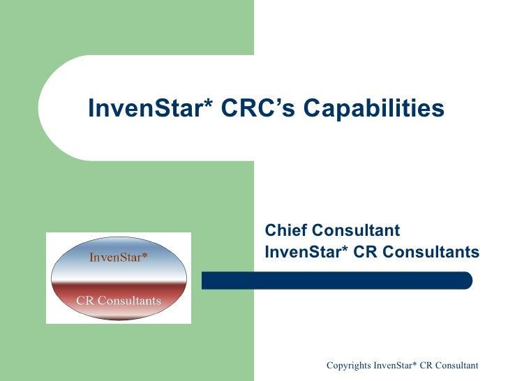 InvenStar* CRC's Capabilities Chief Consultant InvenStar* CR Consultants