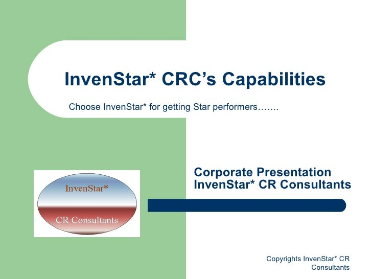 InvenStar* CRC's Capabilities Corporate Presentation InvenStar* CR Consultants Copyrights InvenStar* CR Consultants Choose...