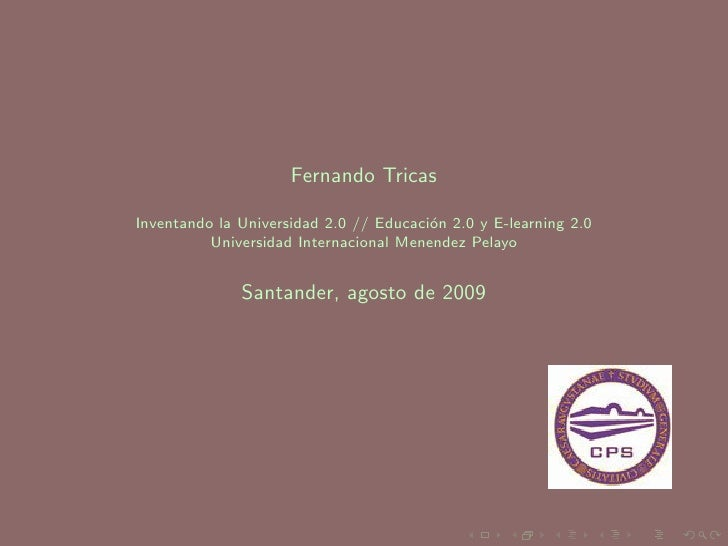 Fernando Tricas  Inventando la Universidad 2.0 // Educaci´n 2.0 y E-learning 2.0                                         o...