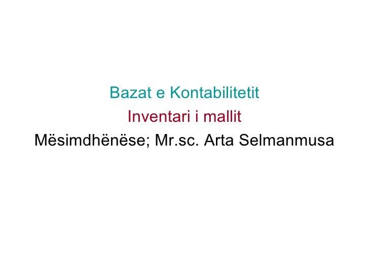 <ul><li>Bazat e Kontabilitetit </li></ul><ul><li>Inventari i mallit </li></ul><ul><li>Mësimdhënëse; Mr.sc. Arta Selmanmusa...