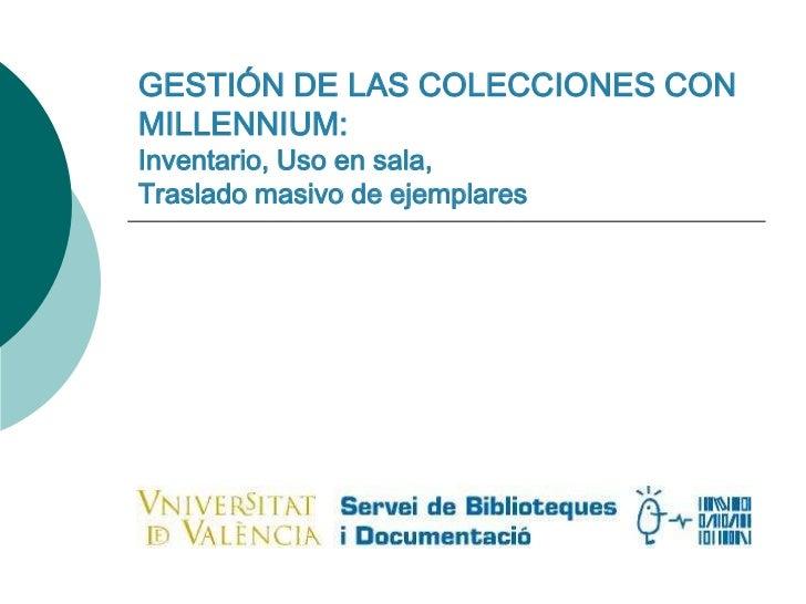 GESTIÓN DE LAS COLECCIONES CON MILLENNIUM: Inventario, Uso en sala, Traslado masivo de ejemplares<br />