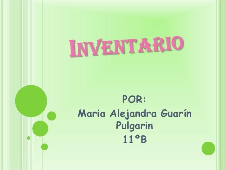 Inventario<br />POR:<br />Maria Alejandra Guarín Pulgarin<br />11ºB<br />