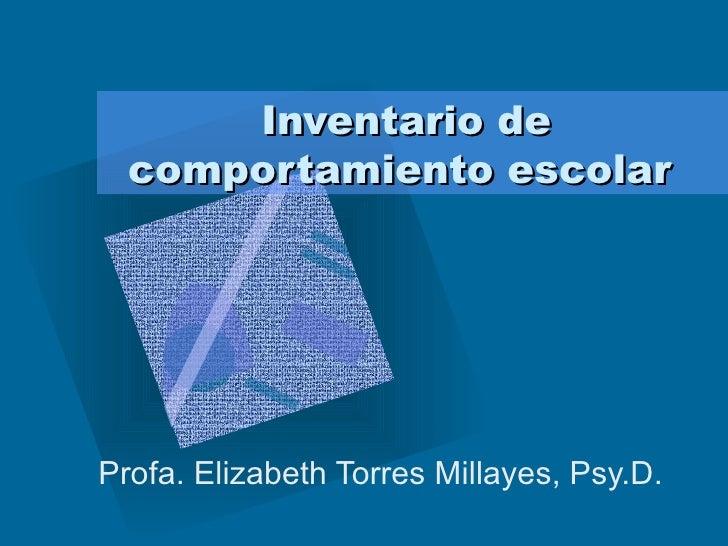 Inventario de comportamiento escolar   Profa. Elizabeth Torres Millayes, Psy.D.