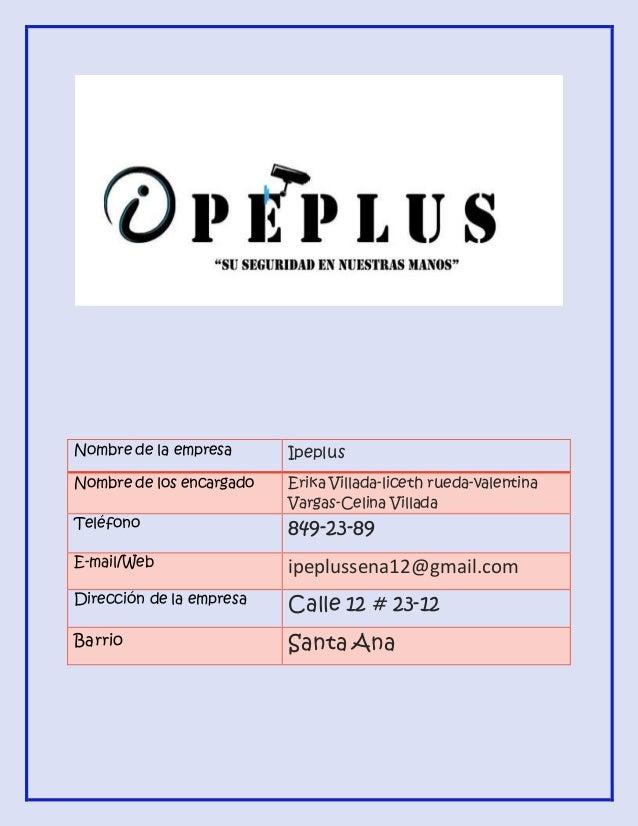 Nombre de la empresa Ipeplus Nombre de los encargado Erika Villada-liceth rueda-valentina Vargas-Celina Villada Teléfono 8...