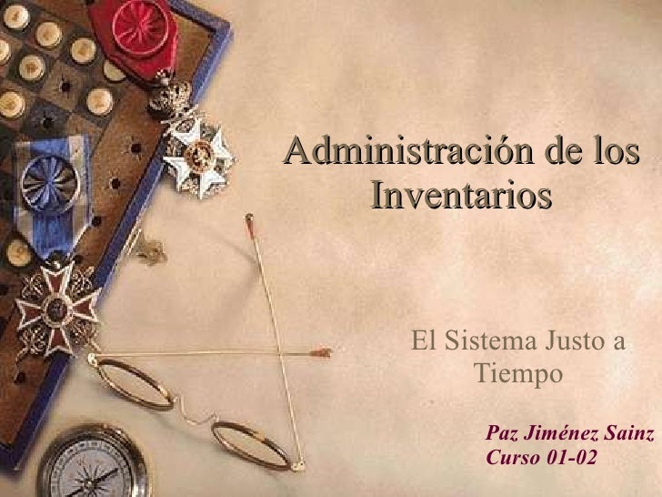 Administración de los Inventarios El Sistema Justo a Tiempo Paz Jiménez Sainz Curso 01-02