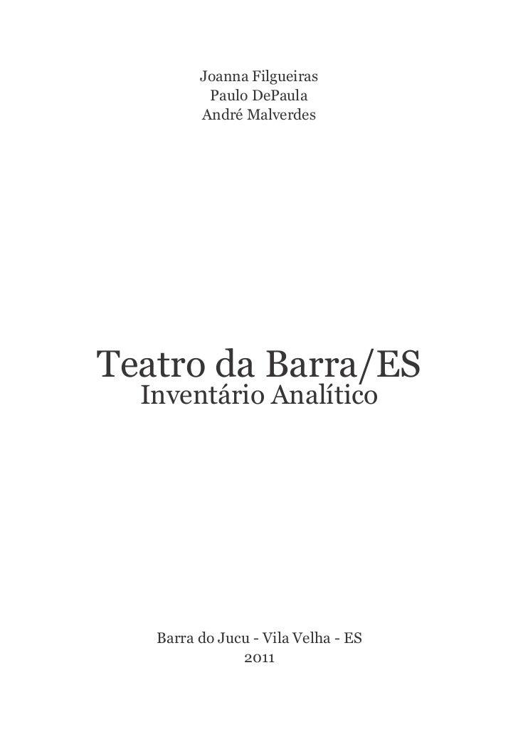 Joanna Filgueiras          Paulo DePaula         André MalverdesTeatro da Barra/ES  Inventário Analítico   Barra do Jucu -...