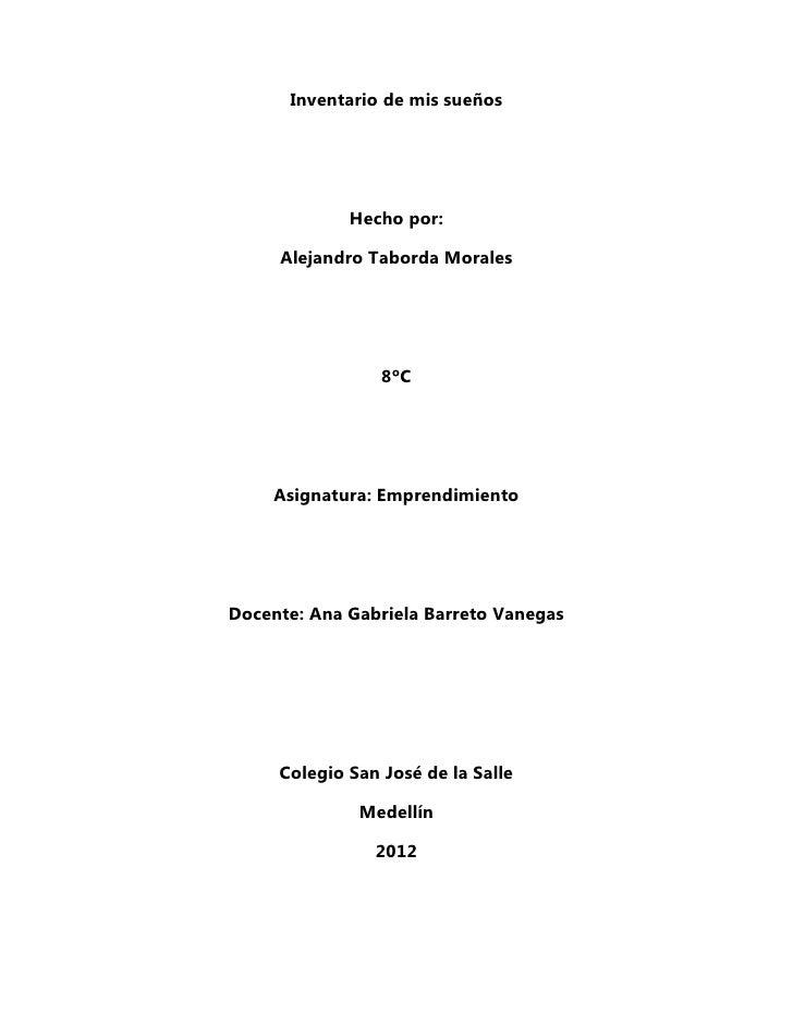 Inventario de mis sueños             Hecho por:     Alejandro Taborda Morales                 8ºC    Asignatura: Emprendim...