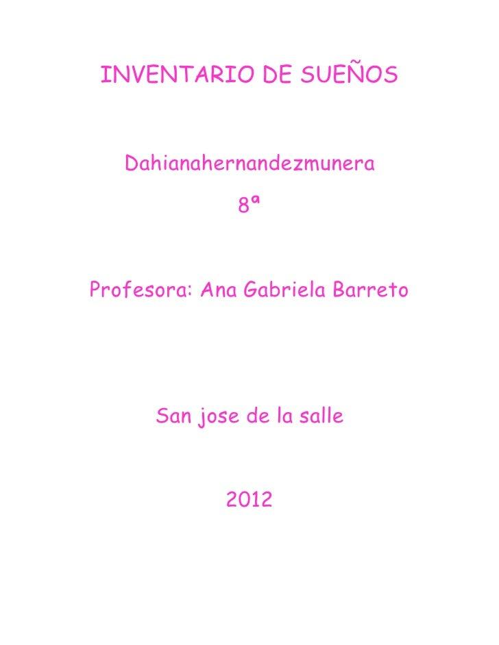 INVENTARIO DE SUEÑOS   Dahianahernandezmunera              8ªProfesora: Ana Gabriela Barreto      San jose de la salle    ...