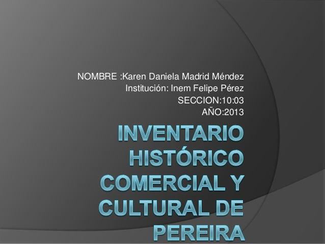 NOMBRE :Karen Daniela Madrid MéndezInstitución: Inem Felipe PérezSECCION:10:03AÑO:2013