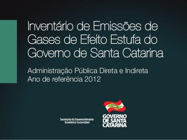 Inventário de Emissões de Gases de Efeito Estufa do Governo de Santa Catarina Administração Pública Direta e Indireta Ano ...